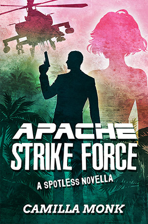 Apache Strike Force a Spotless Novella by Camilla Monk