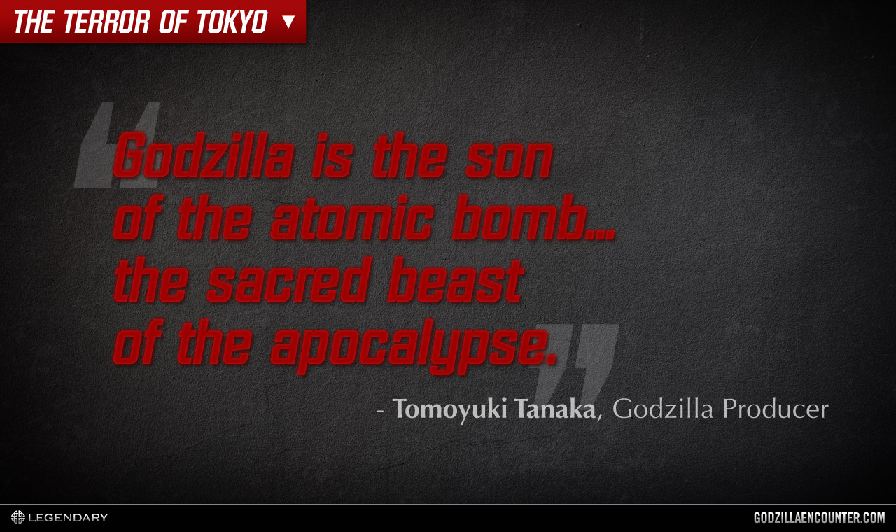Godzilla is the son of the atomic bomb, the sacred beast of the apocalypse.