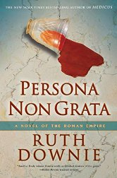 Persona Non Grata: A Novel of the Roman Empire by Ruth Downie